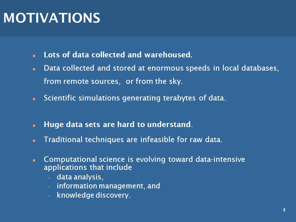 4 MOTIVATIONS n Lots of data collected and warehoused.