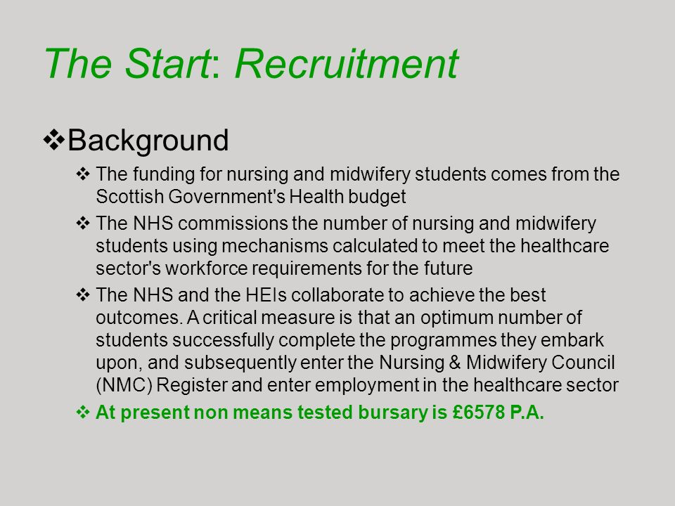 The Start: Recruitment Background The funding for nursing and midwifery students comes from the Scottish Government's Health budget The NHS commission