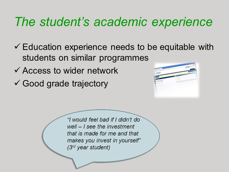 The students academic experience Education experience needs to be equitable with students on similar programmes Access to wider network Good grade tra