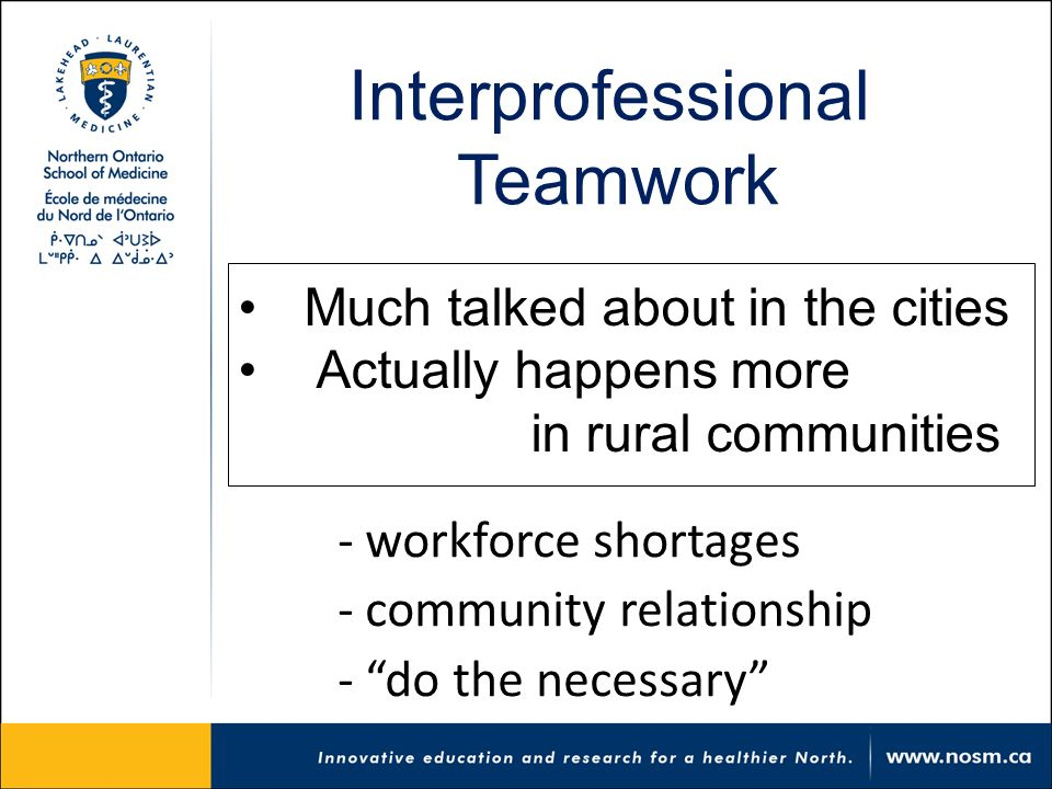 Interprofessional Teamwork - workforce shortages - community relationship - do the necessary Much talked about in the cities Actually happens more in rural communities