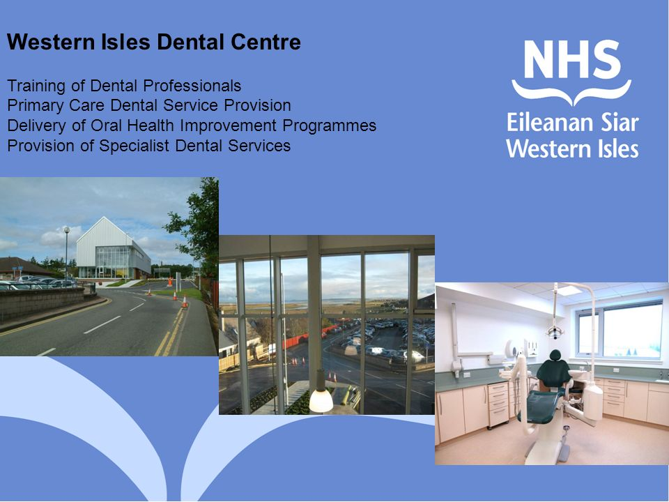 Western Isles Dental Centre Training of Dental Professionals Primary Care Dental Service Provision Delivery of Oral Health Improvement Programmes Prov