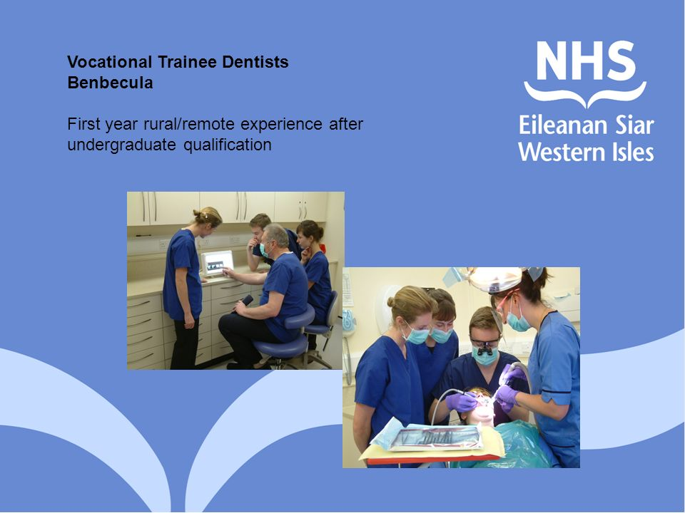 Vocational Trainee Dentists Benbecula First year rural/remote experience after undergraduate qualification