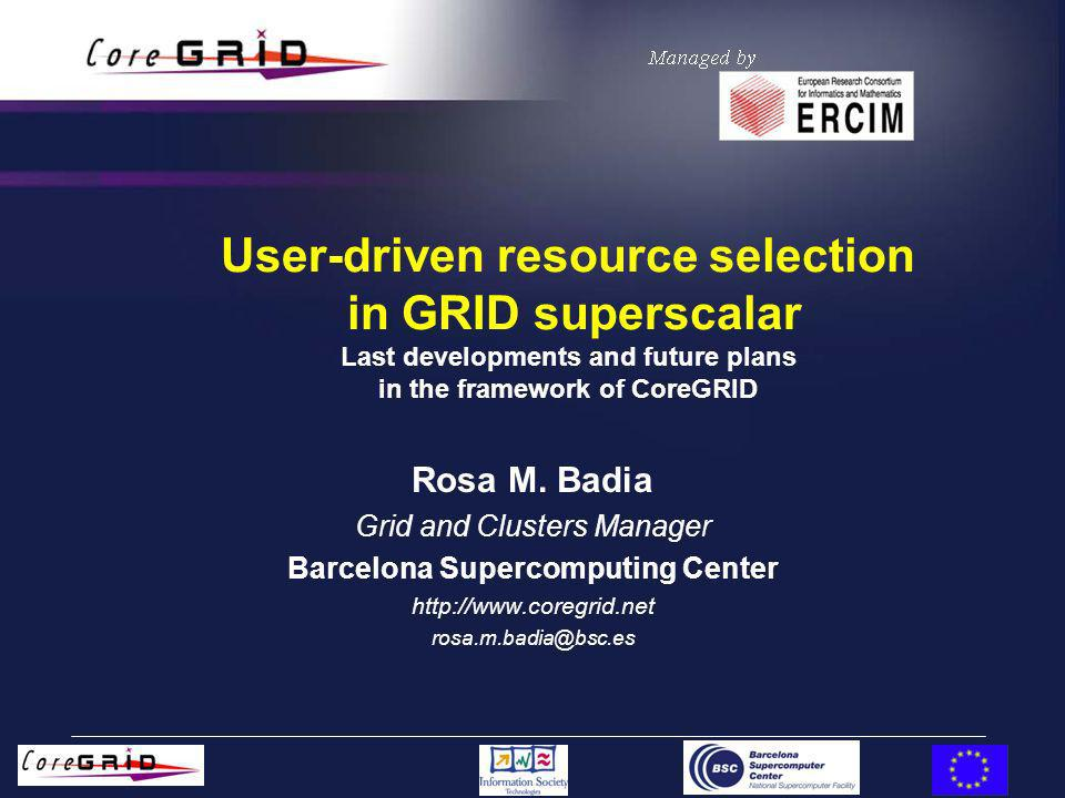 User-driven resource selection in GRID superscalar Last developments and future plans in the framework of CoreGRID Rosa M.