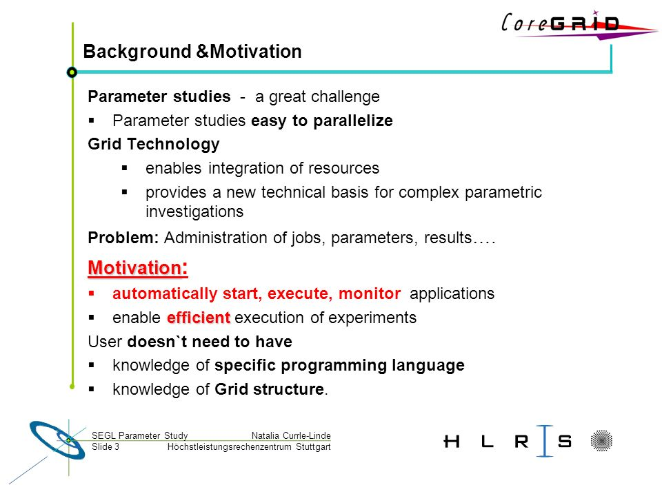 Höchstleistungsrechenzentrum Stuttgart Natalia Currle-LindeSEGL Parameter Study Slide 3 Background &Motivation Parameter studies - a great challenge P