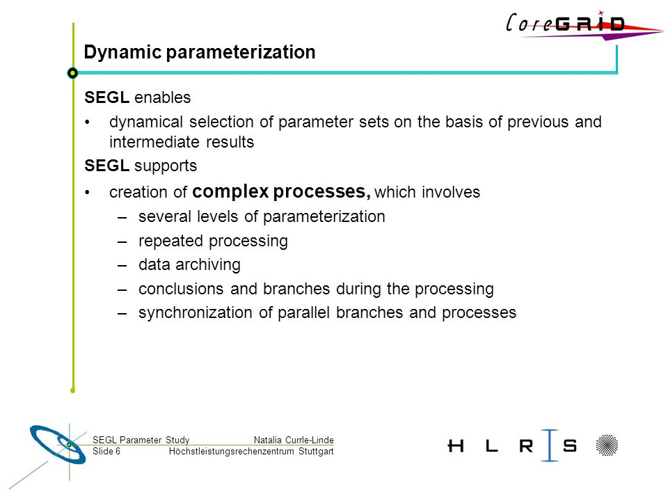 Höchstleistungsrechenzentrum Stuttgart Natalia Currle-LindeSEGL Parameter Study Slide 6 Dynamic parameterization SEGL enables dynamical selection of p