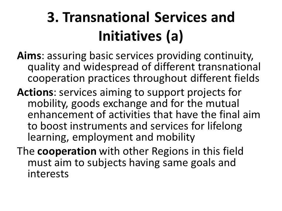 3. Transnational Services and Initiatives (a) Aims: assuring basic services providing continuity, quality and widespread of different transnational co