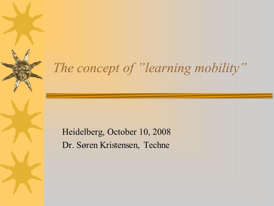 The concept of learning mobility Heidelberg, October 10, 2008 Dr. Søren Kristensen, Techne