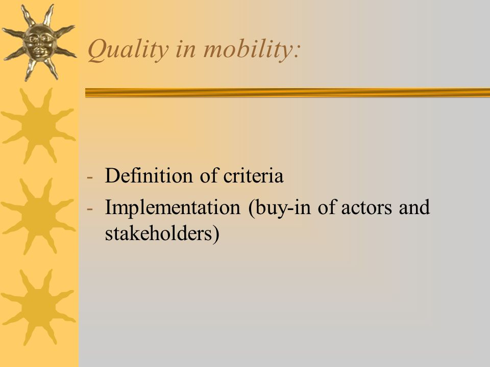 Quality in mobility: - Definition of criteria - Implementation (buy-in of actors and stakeholders)