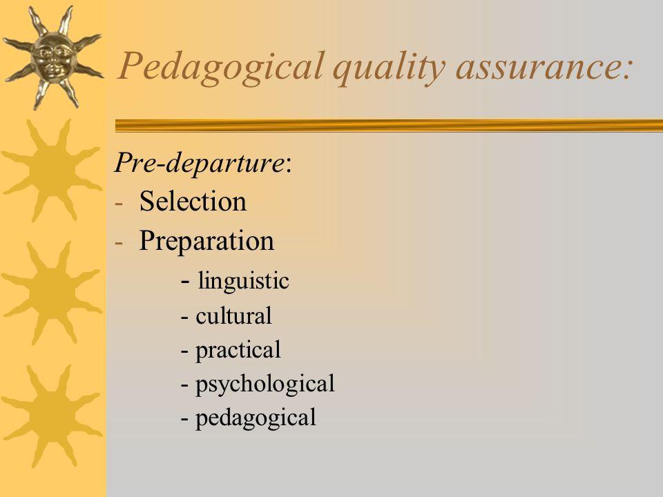Pedagogical quality assurance: Pre-departure: - Selection - Preparation - linguistic - cultural - practical - psychological - pedagogical