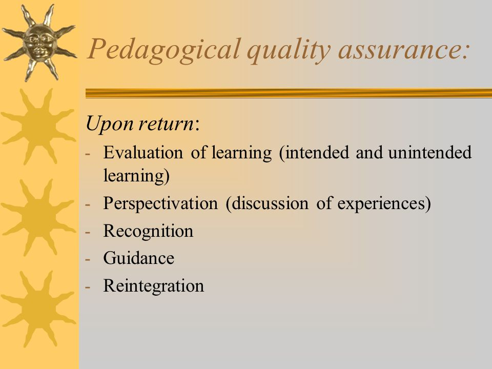 Pedagogical quality assurance: Upon return: - Evaluation of learning (intended and unintended learning) - Perspectivation (discussion of experiences)