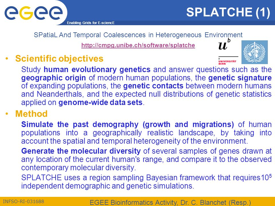 Enabling Grids for E-sciencE INFSO-RI-031688 EGEE Bioinformatics Activity, Dr. C. Blanchet (Resp.) SPLATCHE (1) SPatiaL And Temporal Coalescences in H