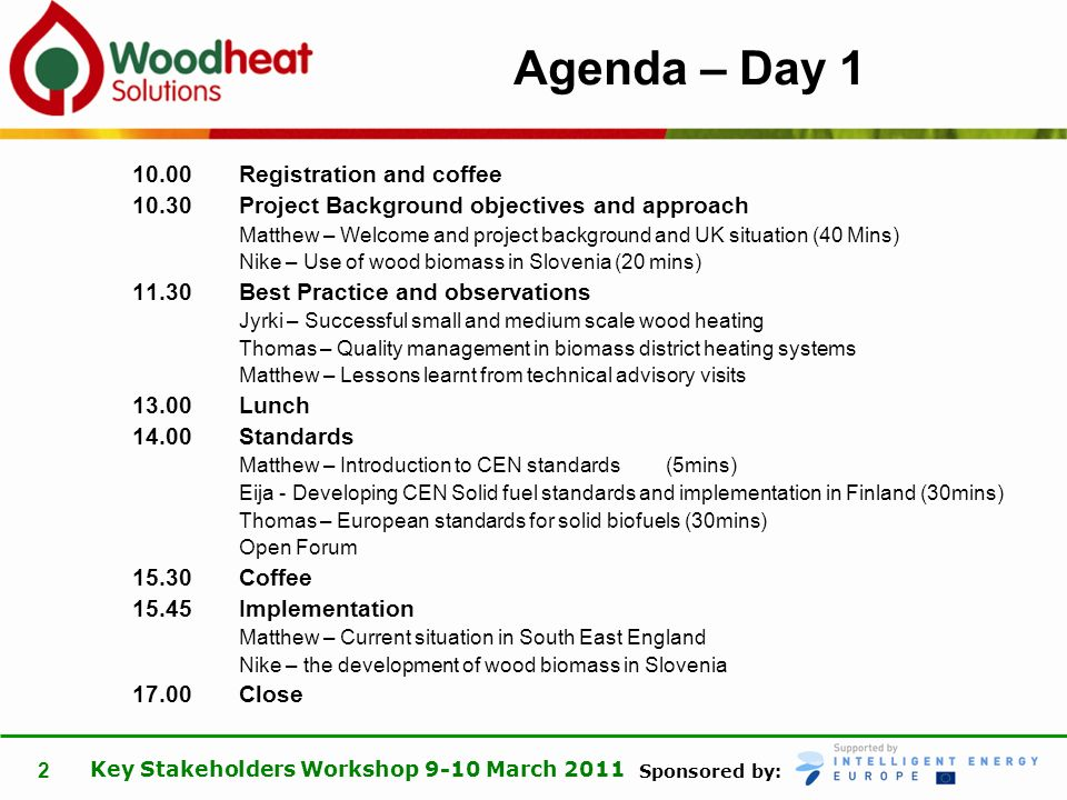 Sponsored by: Key Stakeholders Workshop 9-10 March 2011 2 Agenda – Day 1 10.00 Registration and coffee 10.30 Project Background objectives and approac