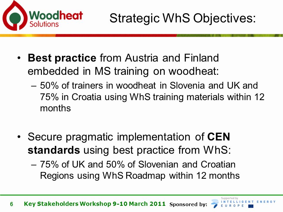 Sponsored by: Key Stakeholders Workshop 9-10 March 2011 6 Strategic WhS Objectives: Best practice from Austria and Finland embedded in MS training on