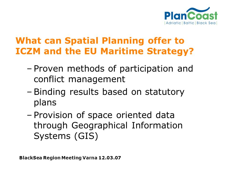 BlackSea Region Meeting Varna What can Spatial Planning offer to ICZM and the EU Maritime Strategy.