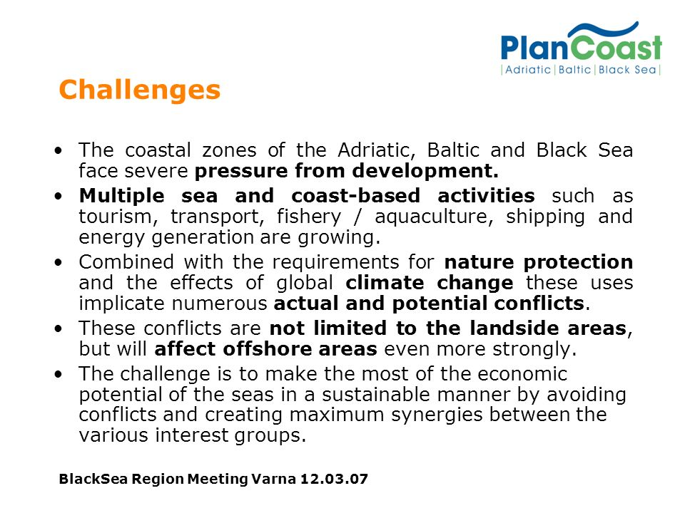BlackSea Region Meeting Varna Challenges The coastal zones of the Adriatic, Baltic and Black Sea face severe pressure from development.