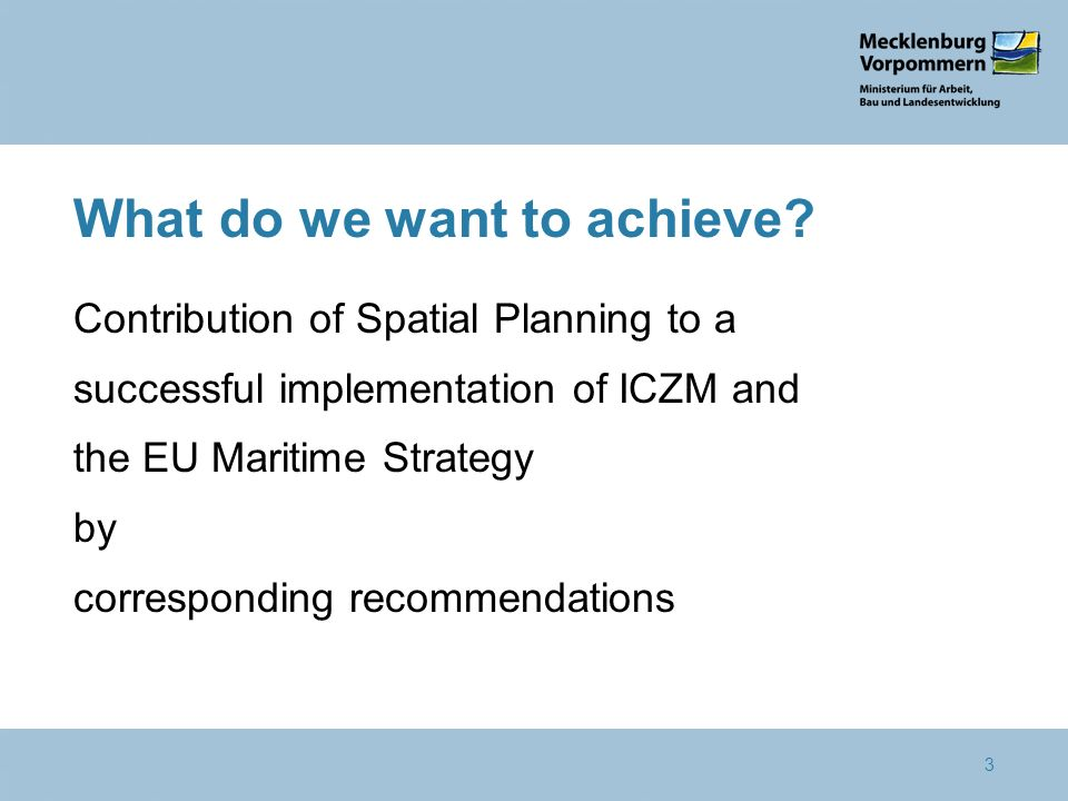 3 What do we want to achieve? Contribution of Spatial Planning to a successful implementation of ICZM and the EU Maritime Strategy by corresponding re