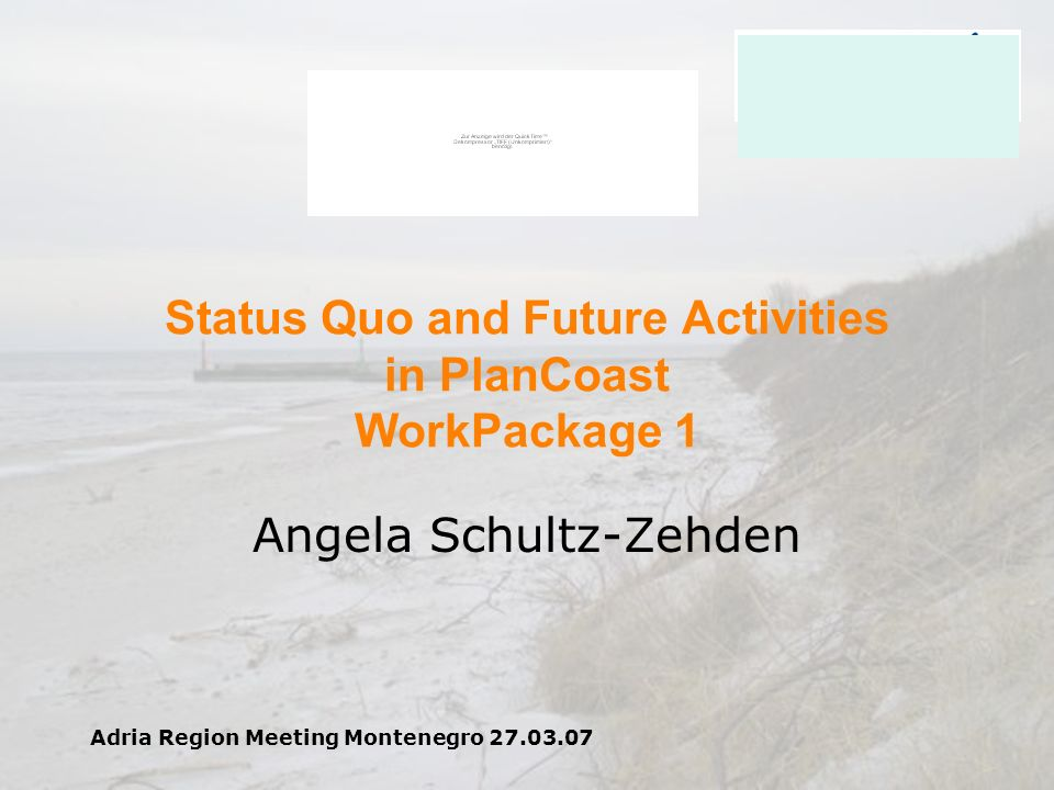 Adria Region Meeting Montenegro 27.03.07 Status Quo and Future Activities in PlanCoast WorkPackage 1 Angela Schultz-Zehden