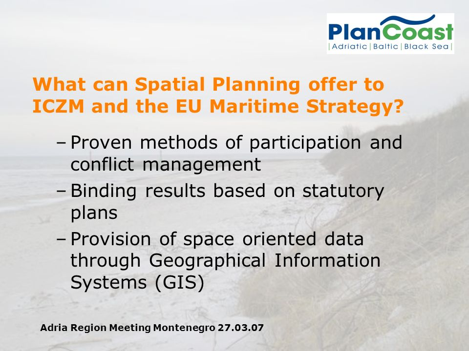 Adria Region Meeting Montenegro 27.03.07 What can Spatial Planning offer to ICZM and the EU Maritime Strategy.