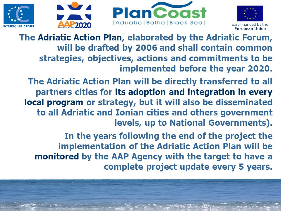 17 The Adriatic Action Plan, elaborated by the Adriatic Forum, will be drafted by 2006 and shall contain common strategies, objectives, actions and co