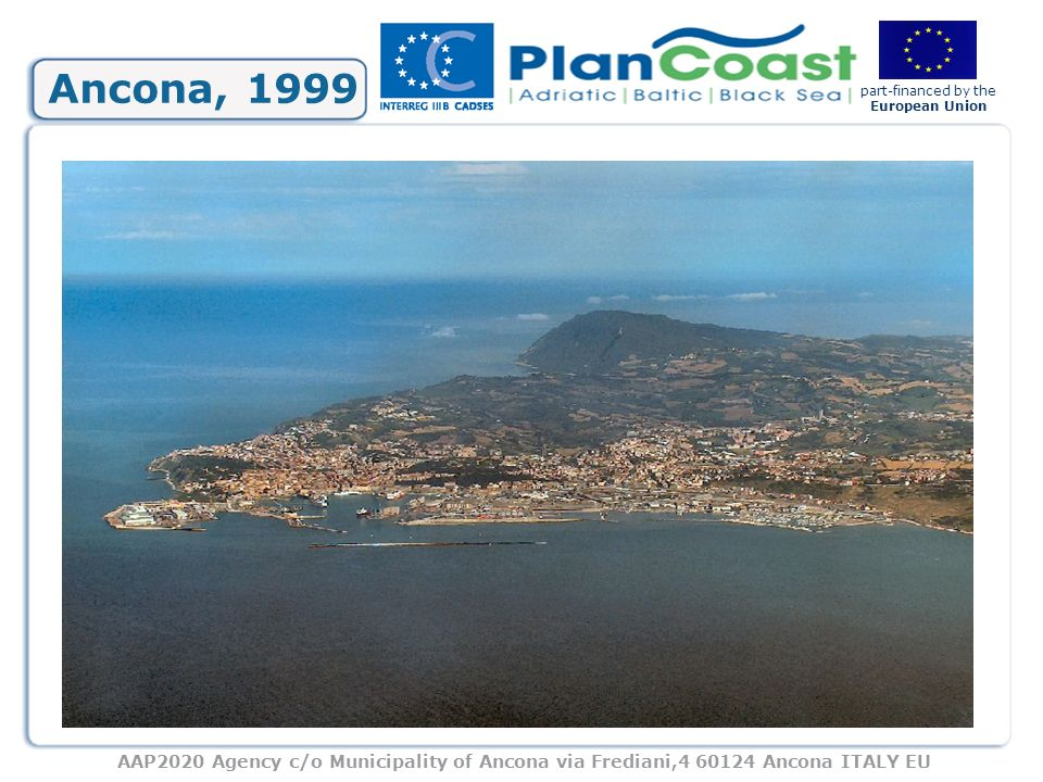 AAP2020 Agency c/o Municipality of Ancona via Frediani,4 60124 Ancona ITALY EU part-financed by the European Union The birth The Forum of Adriatic and Ionian Cities and Towns was born in 1999 on the initiative of the Municipality of Ancona and ANCI (Italian National Association of Municipalities ) with the approval of the Charter of Ancona, which contains the basic principles of the Forum activities: - Peace - Democracy and liberty - Reference to European Union - Increasing the value of the Adriatic culture with its millenary roots THE BIRTH OF THE FORUM