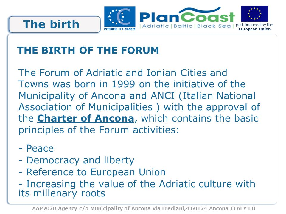 AAP2020 Agency c/o Municipality of Ancona via Frediani,4 60124 Ancona ITALY EU part-financed by the European Union The birth The Forum of Adriatic and