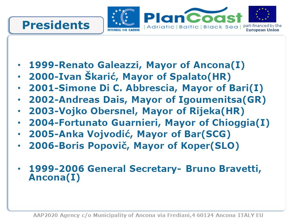 AAP2020 Agency c/o Municipality of Ancona via Frediani,4 60124 Ancona ITALY EU part-financed by the European Union The goals To create, through the engagement of the two coast Municipalities, a real Adriatic- Ionian governance, starting with the theme of the SUSTAINABLE DEVELOPMENT.