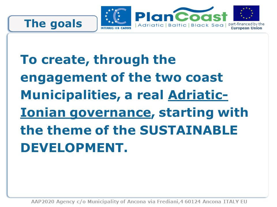 AAP2020 Agency c/o Municipality of Ancona via Frediani,4 60124 Ancona ITALY EU part-financed by the European Union The goals To create, through the en