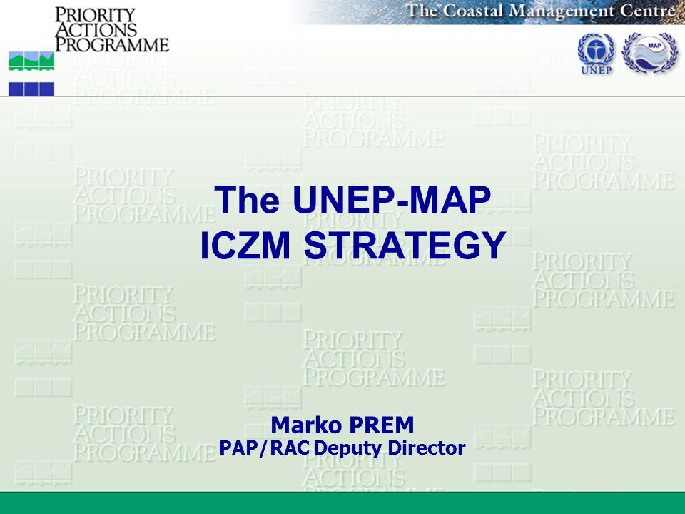 The UNEP-MAP ICZM STRATEGY Marko PREM PAP/RAC Deputy Director
