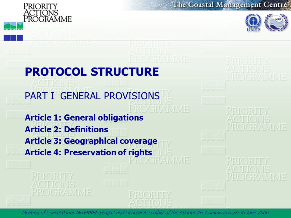 Meeting of CoastAtlantic INTERREG project and General Assembly of the Atlantic Arc Commission 28-30 June 2006 PROTOCOL STRUCTURE PART I GENERAL PROVIS