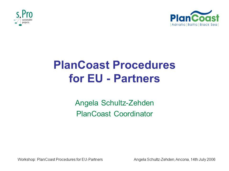 PlanCoast Procedures for EU - Partners Angela Schultz-Zehden PlanCoast Coordinator Workshop: PlanCoast Procedures for EU-PartnersAngela Schultz-Zehden, Ancona, 14th July 2006