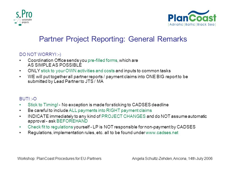 Partner Project Reporting: General Remarks DO NOT WORRY! :-) Coordination Office sends you pre-filled forms, which are AS SIMPLE AS POSSIBLE ONLY stic