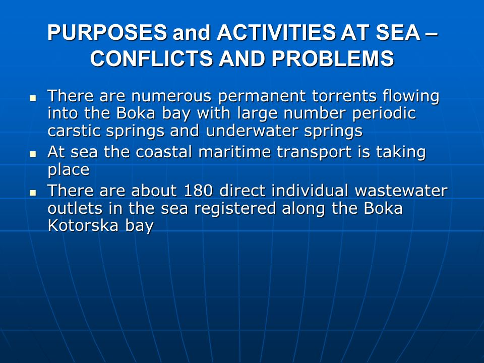 PURPOSES and ACTIVITIES AT SEA – CONFLICTS AND PROBLEMS There are numerous permanent torrents flowing into the Boka bay with large number periodic car