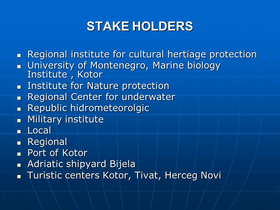 STAKE HOLDERS Regional institute for cultural hertiage protection Regional institute for cultural hertiage protection University of Montenegro, Marine