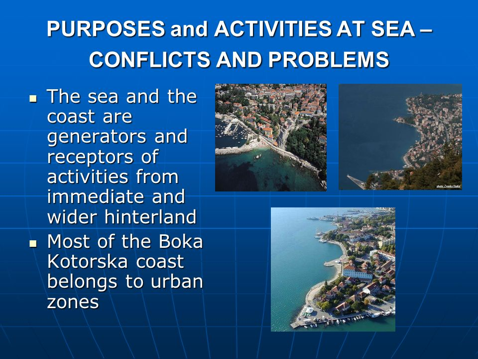 PURPOSES and ACTIVITIES AT SEA – CONFLICTS AND PROBLEMS The sea and the coast are generators and receptors of activities from immediate and wider hint