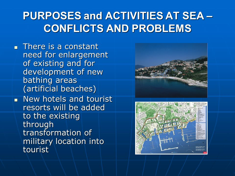 PURPOSES and ACTIVITIES AT SEA – CONFLICTS AND PROBLEMS There is a constant need for enlargement of existing and for development of new bathing areas