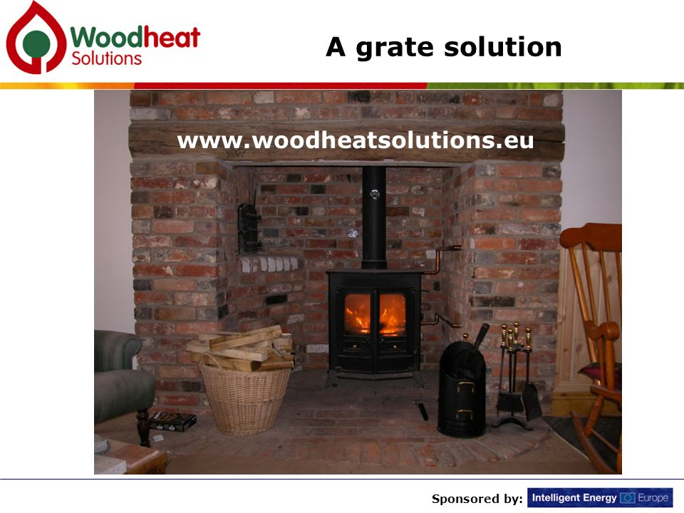 Sponsored by: A grate solution www.woodheatsolutions.eu