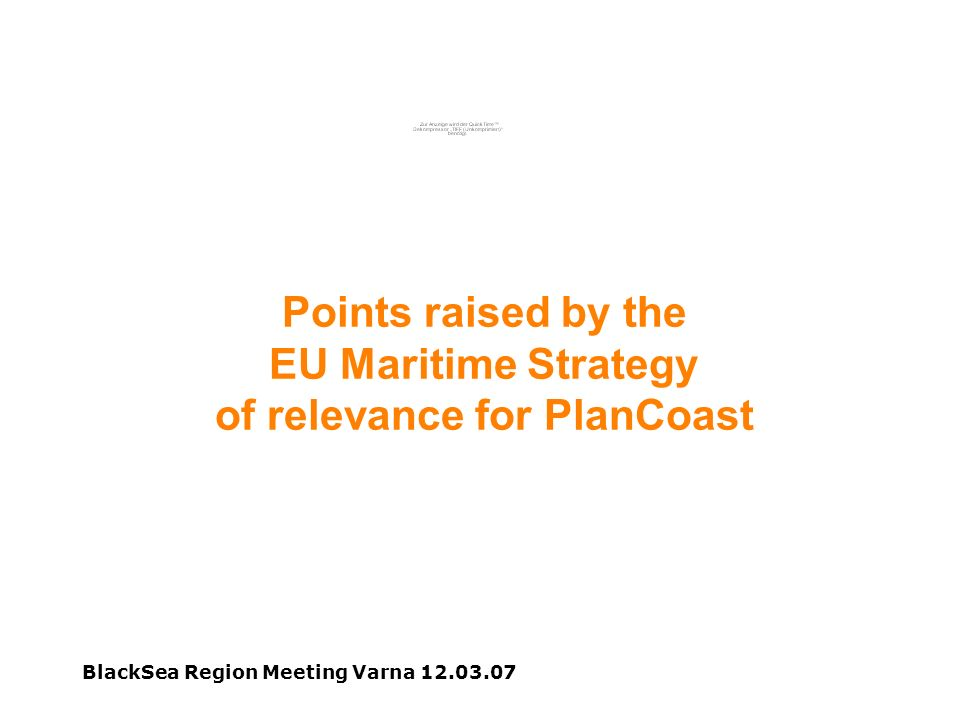 BlackSea Region Meeting Varna 12.03.07 Points raised by the EU Maritime Strategy of relevance for PlanCoast