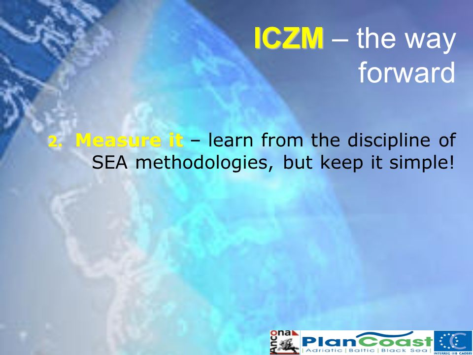 2. Measure it 2. Measure it – learn from the discipline of SEA methodologies, but keep it simple.