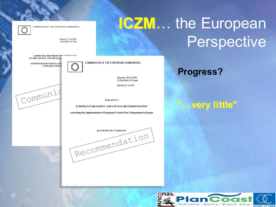 ICZM ICZM… the European Perspective Communication Recommendation Progress …very little