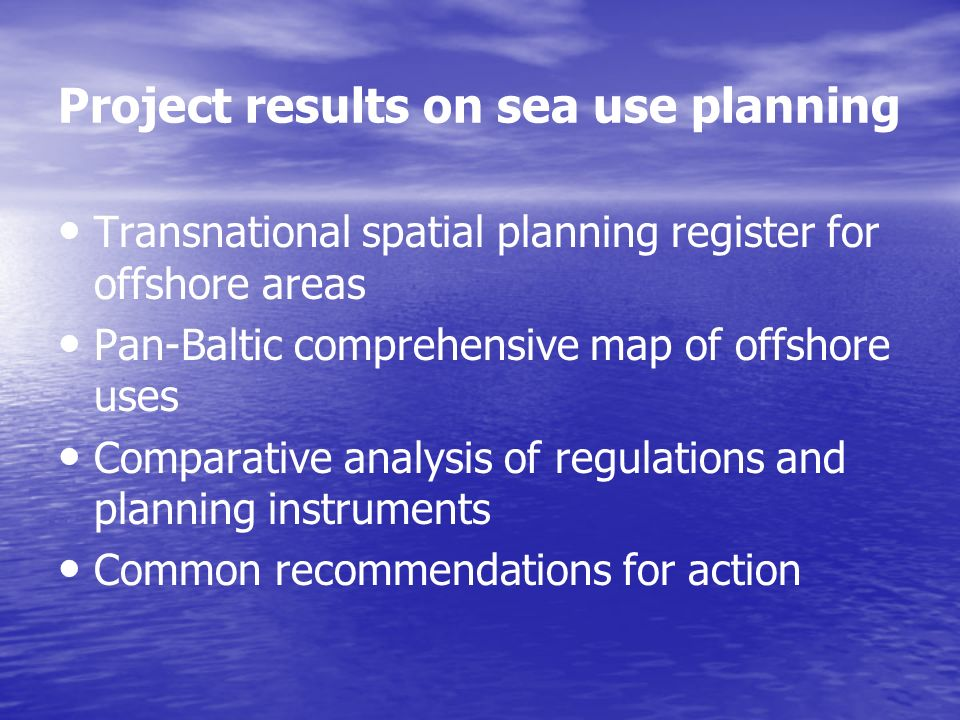 Project results on sea use planning Transnational spatial planning register for offshore areas Pan-Baltic comprehensive map of offshore uses Comparati
