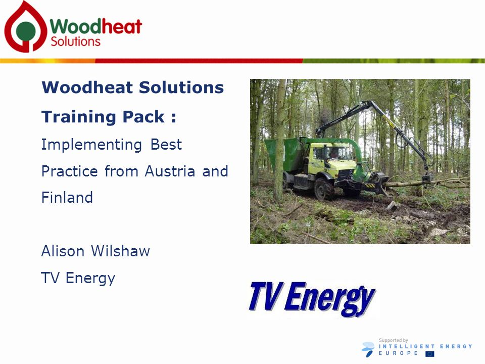 Woodheat Solutions Training Pack : Implementing Best Practice from Austria and Finland Alison Wilshaw TV Energy