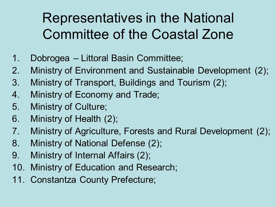 Representatives in the National Committee of the Coastal Zone 1.Dobrogea – Littoral Basin Committee; 2.Ministry of Environment and Sustainable Develop