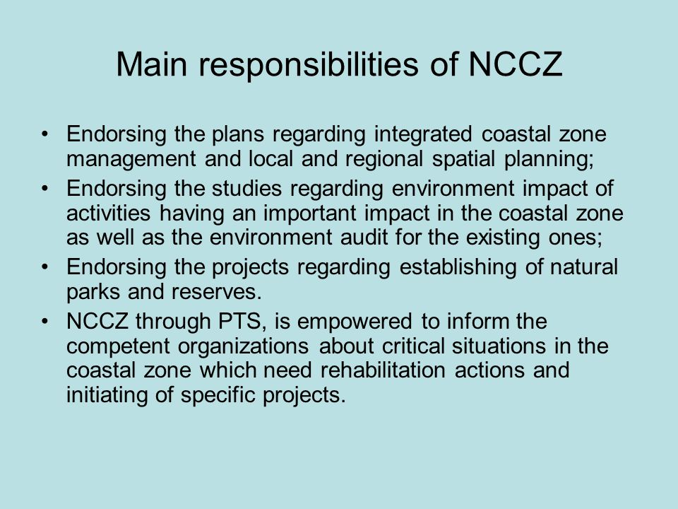 Main responsibilities of NCCZ Endorsing the plans regarding integrated coastal zone management and local and regional spatial planning; Endorsing the