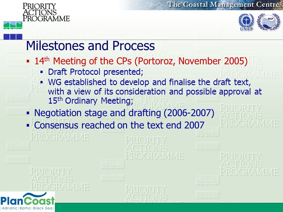 Milestones and Process 14 th Meeting of the CPs (Portoroz, November 2005) Draft Protocol presented; WG established to develop and finalise the draft t