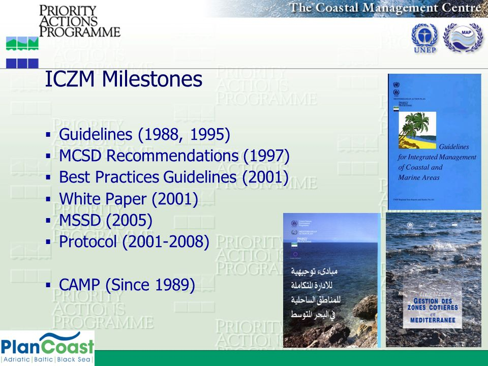 ICZM Milestones Guidelines (1988, 1995) MCSD Recommendations (1997) Best Practices Guidelines (2001) White Paper (2001) MSSD (2005) Protocol (2001-200