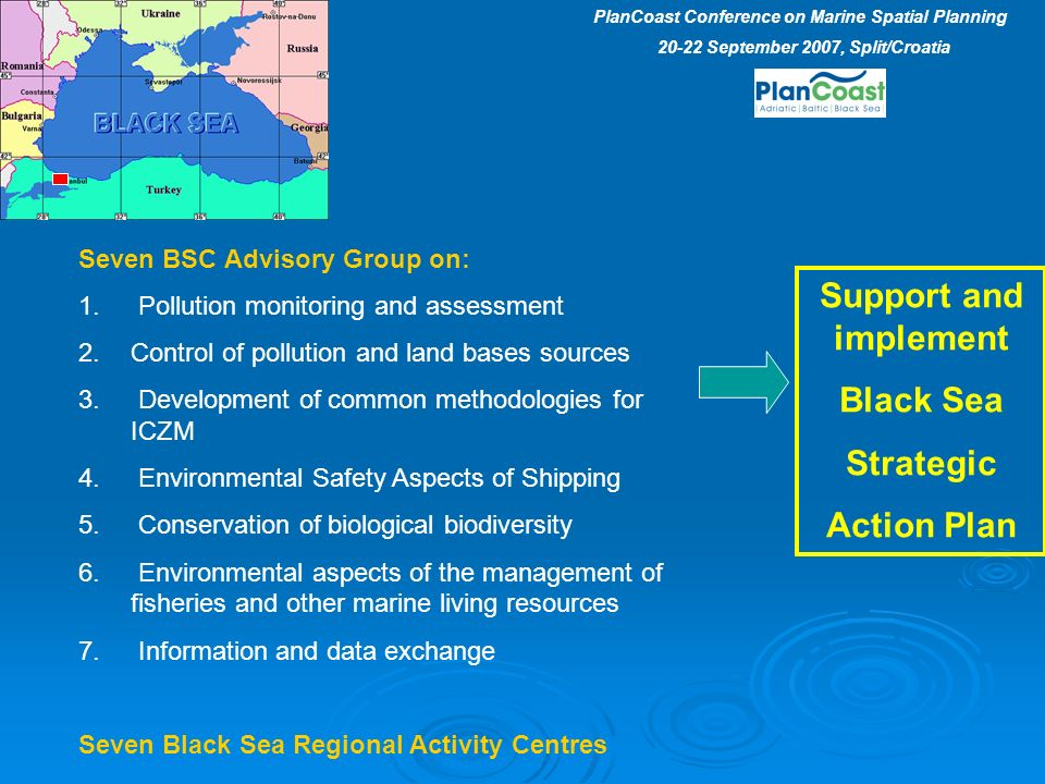 Support and implement Black Sea Strategic Action Plan Seven BSC Advisory Group on: 1.