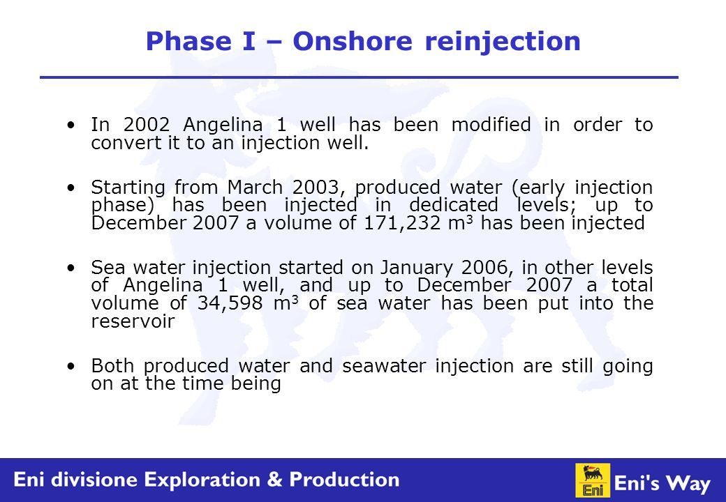 Phase I – Onshore reinjection In 2002 Angelina 1 well has been modified in order to convert it to an injection well.