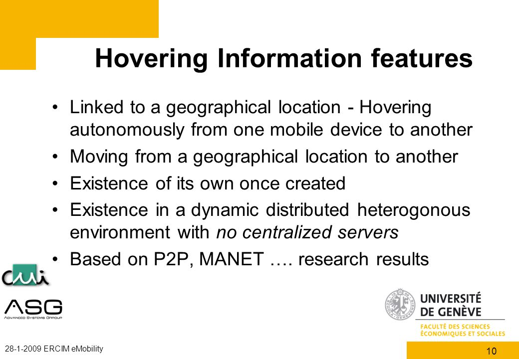 10 28-1-2009 ERCIM eMobility Hovering Information features Linked to a geographical location - Hovering autonomously from one mobile device to another