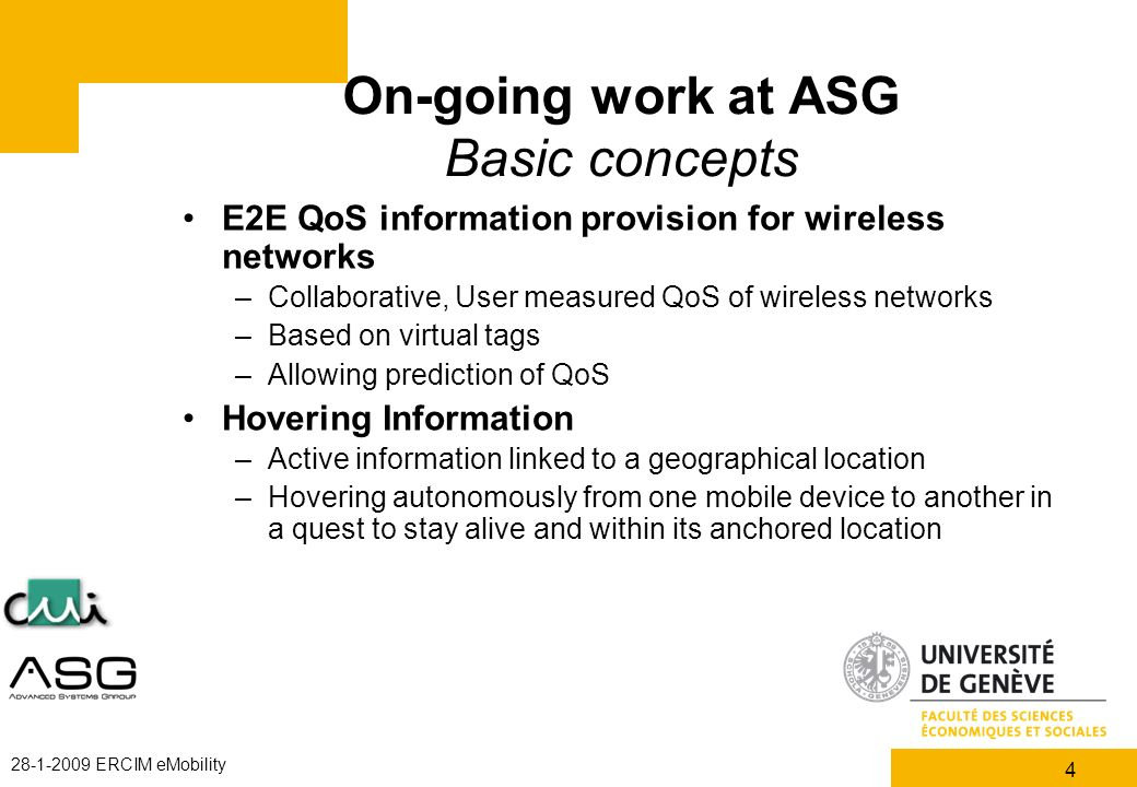4 28-1-2009 ERCIM eMobility On-going work at ASG Basic concepts E2E QoS information provision for wireless networks –Collaborative, User measured QoS