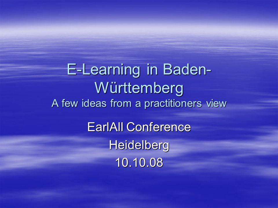 E-Learning in Baden- Württemberg A few ideas from a practitioners view EarlAll Conference Heidelberg10.10.08